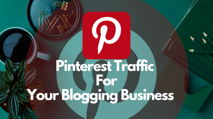 Pinterest Traffic for Your Blogging Business